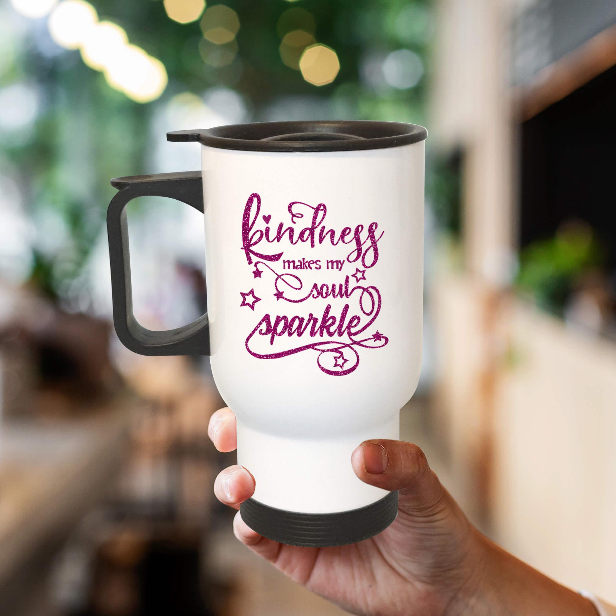travel mug kindness makes my soul sparkle