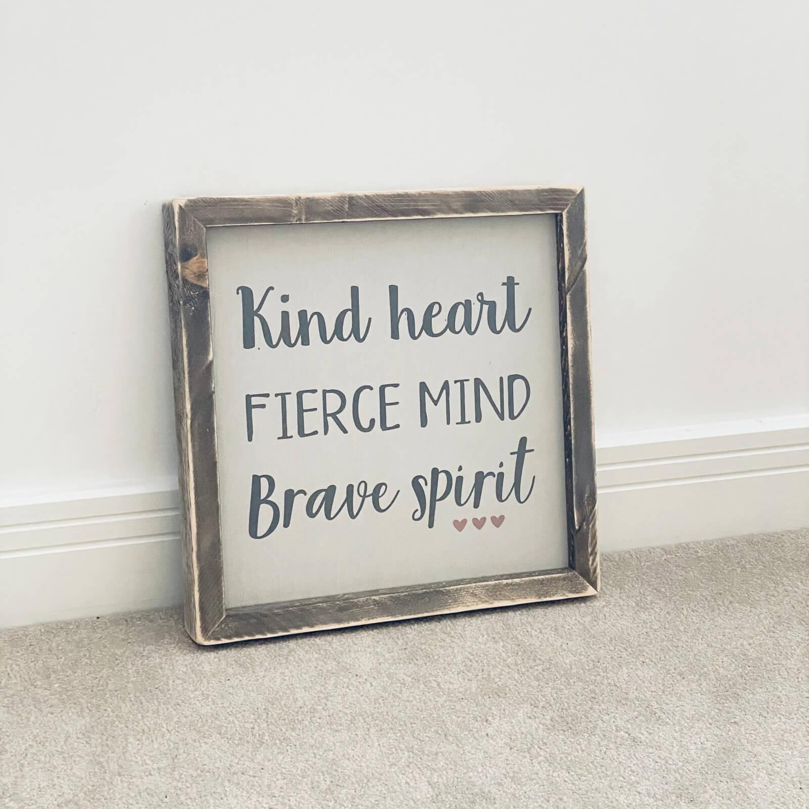 Kind Heart, Fierce Mind, Brave Spirit – Framed Wooden Sign Kind Shop
