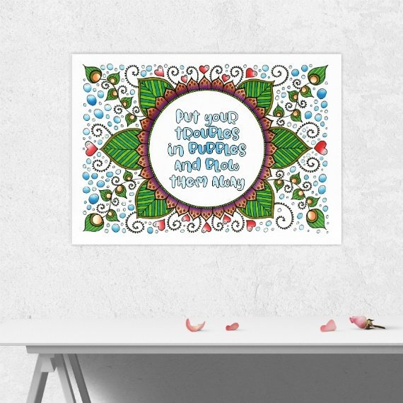 Positive Artwork Poster Print With Inspirational Positive Quote – Troubles In Bubbles Kind Shop