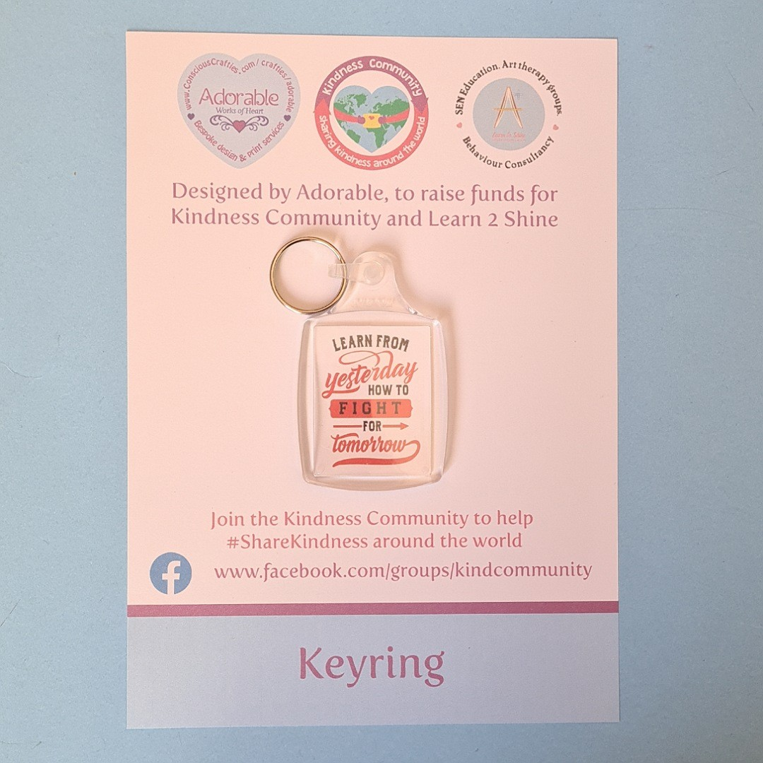 Keyring: Learn from yesterday how to fight for tomorrow.Fundraising keyring. Kind Shop 2
