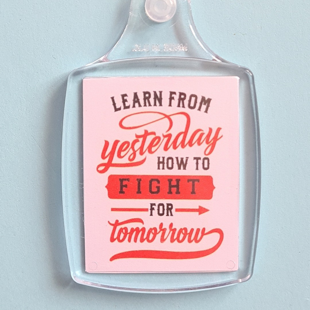Keyring: Learn from yesterday how to fight for tomorrow.Fundraising keyring. Kind Shop