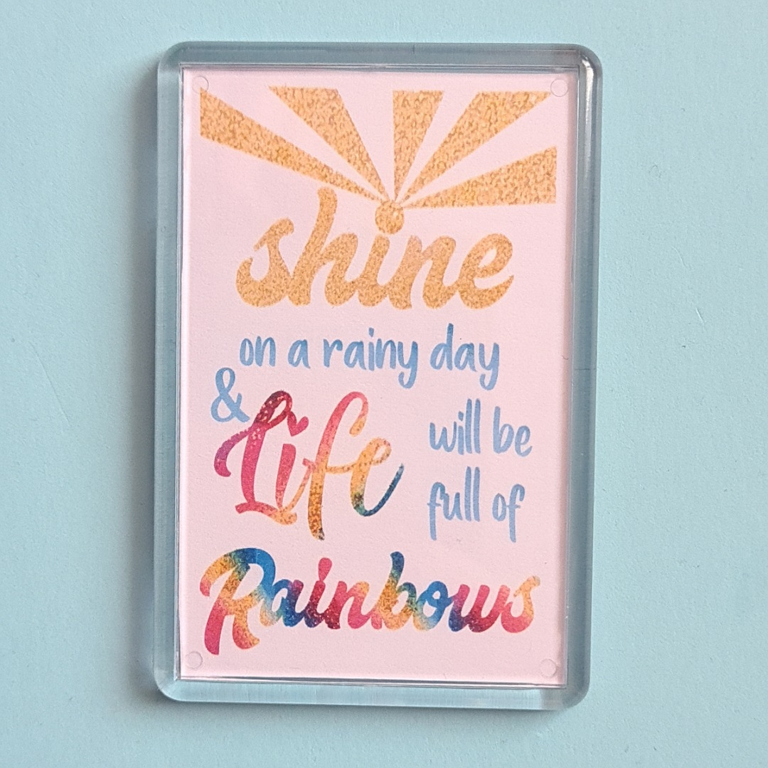 Magnet: Shine on a rainy day and life will be full of rainbows. Fundraising Magnet Kind Shop