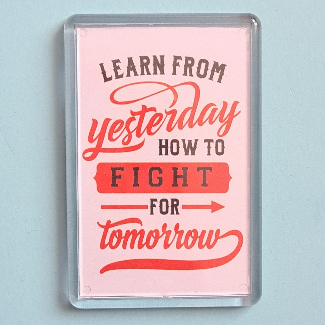 Magnet: Learn from yesterday how to fight for tomorrow. Kindness Magnet Kind Shop